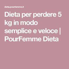 Dieta per perdere 5 kg in modo semplice e veloce | PourFemme Dieta