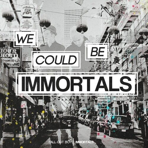 Fall Out Boy Immortals. The song came out today, check out it out…