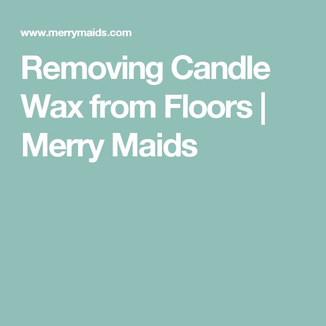 Removing Candle Wax from Floors | Merry Maids