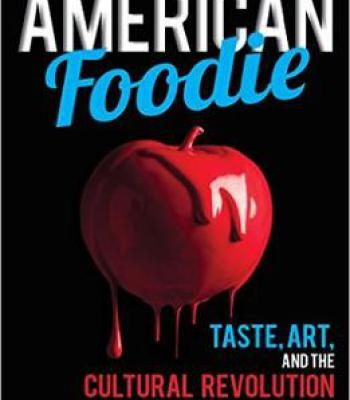 American Foodie: Taste Art And The Cultural Revolution PDF
