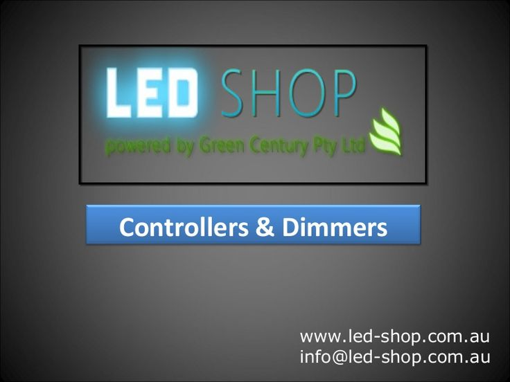 Manage your lighting effects with our range of controllers and dimmers.Contact us:LED Shop Australia,Shop 5 ,8 Redland Bay Road,City:Capalaba,State:QLD,Zip:4157,Phone:04 24990747,Web:http://www.led-shop.com.au  http://www.slideshare.net/LEDShop/led-shop-controllers-dimmers-28112153