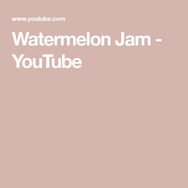 Watermelon Jam - YouTube