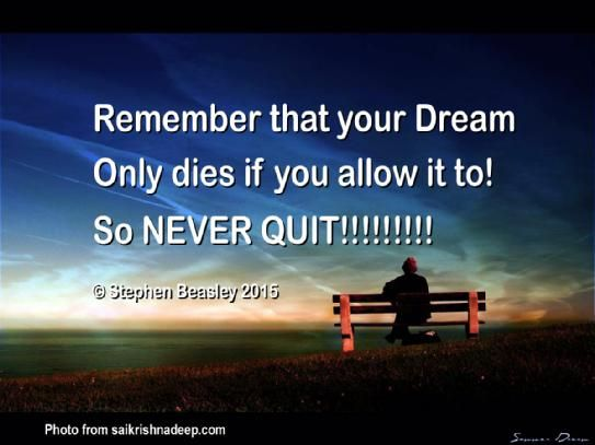 To NEVER quit on your Dreams, you Need Enthusiasm, Veracity and Exceptional Resolve.