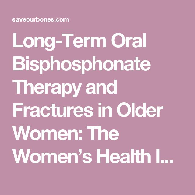 Long-Term Oral Bisphosphonate Therapy and Fractures in Older Women: The Women's Health Initiative.