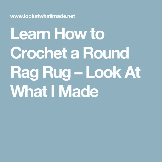 Learn How to Crochet a Round Rag Rug – Look At What I Made