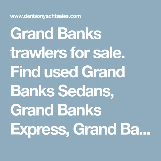 Grand Banks trawlers for sale. Find used Grand Banks Sedans, Grand Banks Express, Grand Banks Europa, Grand Banks Aleutian, and Grand Banks Classics for sale.