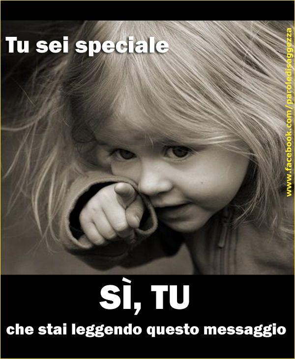Tu sei speciale. Sì, tu che stai leggendo questo messaggio #frasispeciali…