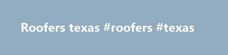 Roofers texas #roofers #texas http://north-dakota.remmont.com/roofers-texas-roofers-texas/  # Locations | Texas State Roofing Company, LLC. You can also reach us via our contact form Corpus Christi Location (Corporate Office) Texas State Roofing Company, LLC. 1005 Santa Fe Corpus Christi, Texas 78404 Phone: 361.884.7663 Phone: 361.452.0443 Fax: 800.674.3138 Dallas/Ft. Worth Location Texas State Roofing Company, LLC. 404 South Main Street, Suite B Grapevine, Texas 76051 Phone: 682.651.5021…