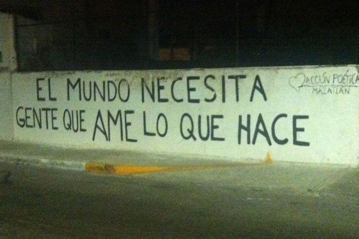 el mundo necesita gente que ame lo que hace #acción#poética#Mazatlan