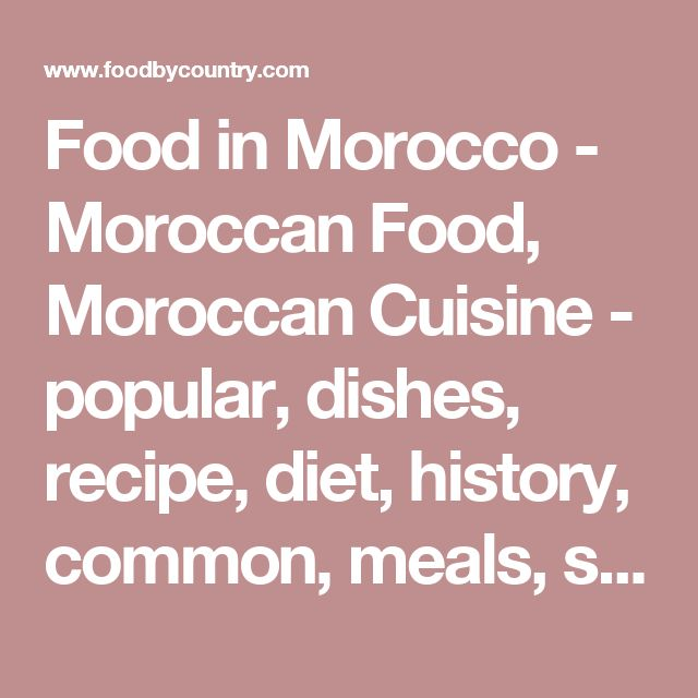 Food in Morocco - Moroccan Food, Moroccan Cuisine - popular, dishes, recipe, diet, history, common, meals, staple, rice