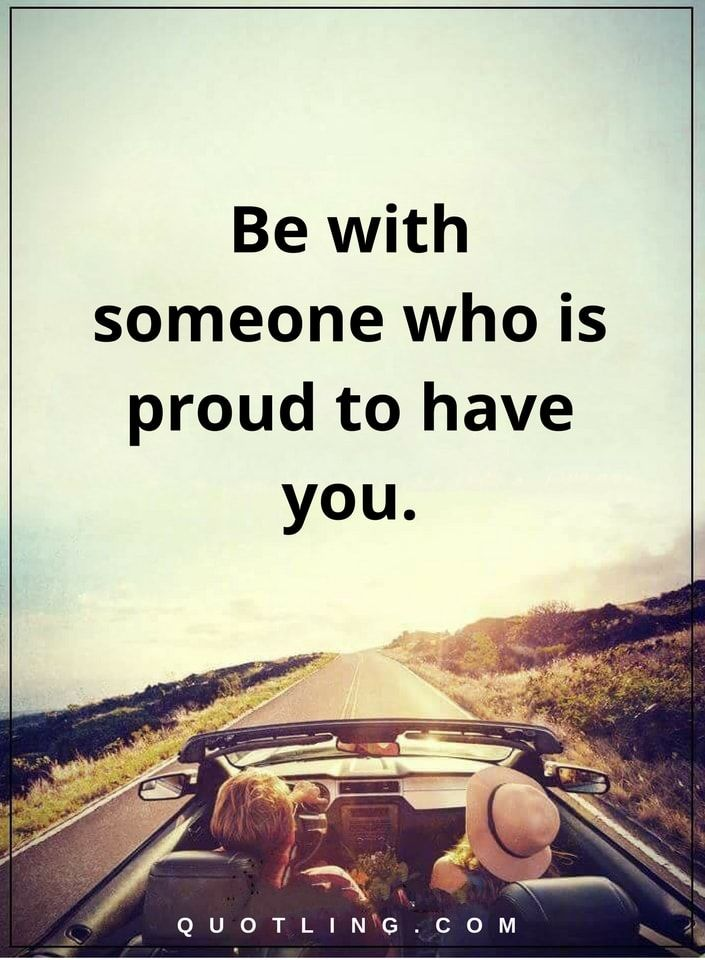 Be with someone who is proud to have you | Relationship Quotes