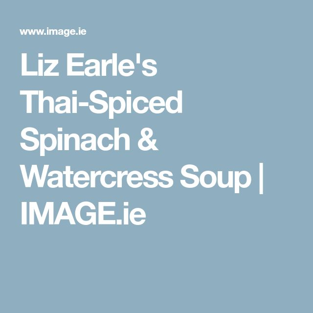 Liz Earle's Thai-Spiced Spinach & Watercress Soup | IMAGE.ie