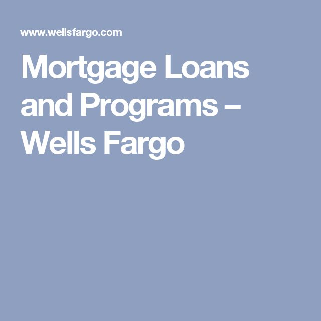 Mortgage Loans and Programs – Wells Fargo