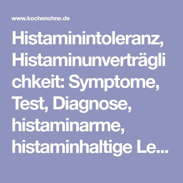 Histaminintoleranz, Histaminunverträglichkeit: Symptome, Test, Diagnose, histaminarme, histaminhaltige Lebensmittel, histaminarme Ernährung und Medikamente.
