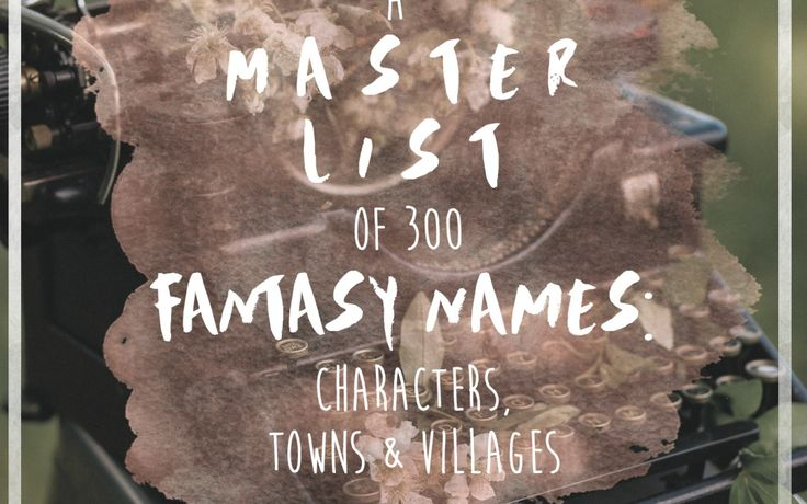 A Master List of 300 Fantasy Names: Characters, Towns and Villages