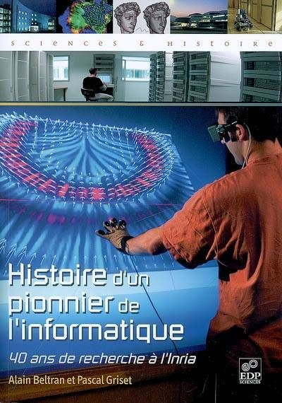 Histoire d'un pionnier de l'informatique, 40 ans de recherche à l'INRIA