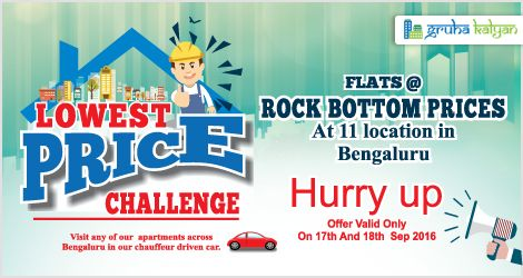 Gruha Kalyan Rock Bottom Price Challenge on Flats at 11 Locations in Bangalore Hurry Up! Offer Valid Only On 17th & 18th Sep 2016.