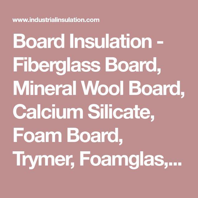 Board Insulation - Fiberglass Board, Mineral Wool Board, Calcium  Silicate, Foam Board, Trymer, Foamglas, Perlite, Polyurethane, Insulating  Sheathing, Expanded Polystyrene, Rigid Board, Ceramic Fiber, High Temperature -  Industrial Insulation Sales