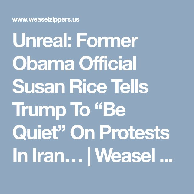 "Unreal: Former Obama Official Susan Rice Tells Trump To ""Be Quiet"" On Protests In Iran… 