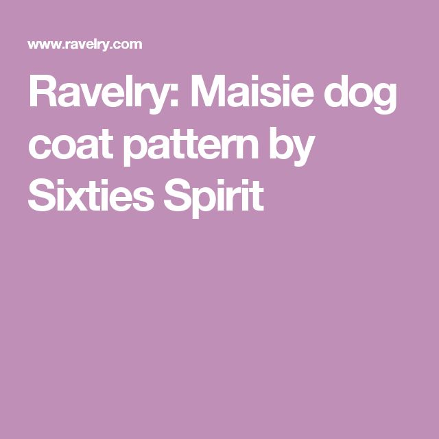 Ravelry: Maisie dog coat pattern by Sixties Spirit