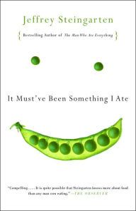 It Must've Been Something I Ate: The Return of the Man Who Ate Everything by Jeffrey Steingarten, Paperback   Barnes & Noble®