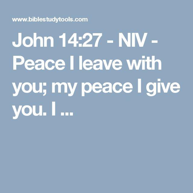 John 14:27 - NIV - Peace I leave with you; my peace I give you. I ...