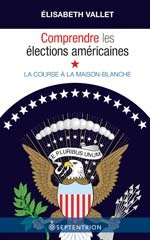 Comprendre les élections américaines, un essai sur la course à la Maison-Blanche d'Élisabeth Vallet, chargée de cours à l'UQAM.