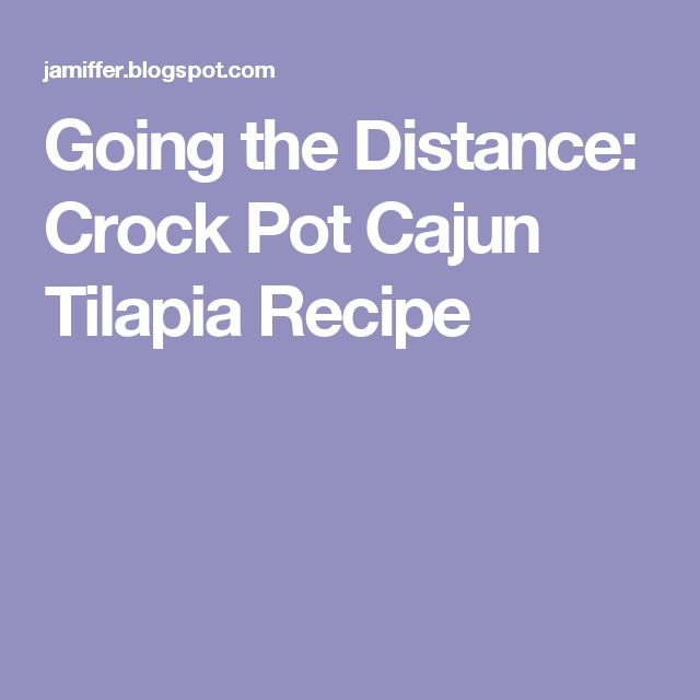 Going the Distance: Crock Pot Cajun Tilapia Recipe