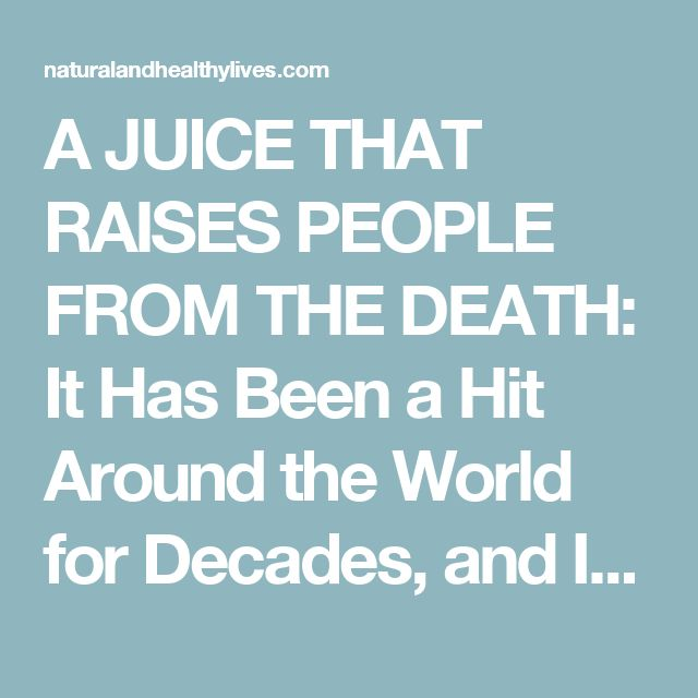 A JUICE THAT RAISES PEOPLE FROM THE DEATH: It Has Been a Hit Around the World for Decades, and It Only Takes Two Minutes to Make It!   Natural And Healthy Lives