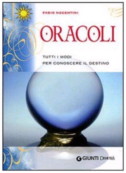 """""""Oracoli. Tutti i modi per conoscere il destino"""", Firenze, Giunti Demetra, 2007. http://www.fabionocentini.it"""