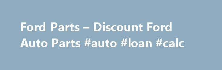 Ford Parts – Discount Ford Auto Parts #auto #loan #calc http://auto.nef2.com/ford-parts-discount-ford-auto-parts-auto-loan-calc/  #discount auto parts online # Ford Parts If you own a Ford, you already know that Ford has a reputation for precision and quality – that's why it makes sense to choose genuine Ford parts when the time comes. At discountfordpartsfromsoundford.net, you'll find an extensive selection of parts and accessories built specifically for your vehicle. Continue Reading