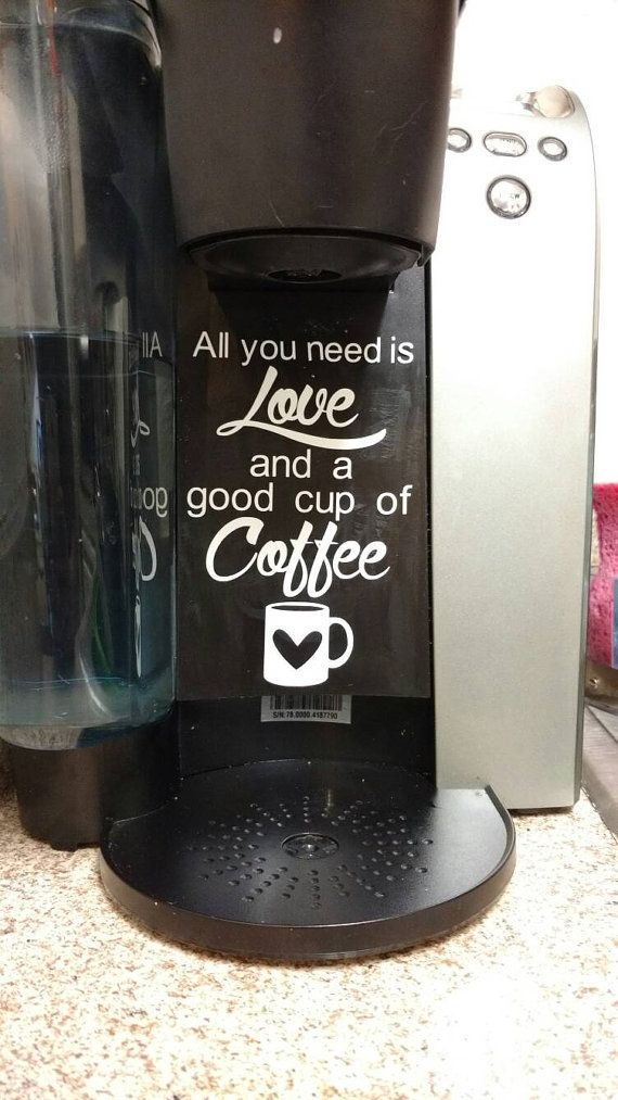 """All you need is love and a good cup of coffee"" keurig coffee maker vinyl decal"