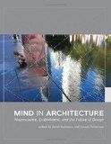 Mind in architecture : Neuroscience, embodiment, and the future of design / edited by Sarah Robinson and Juhani Pallasmaa Q 72.011 590