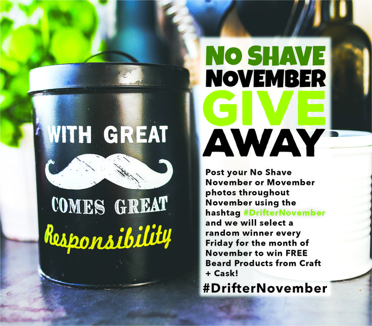 For the month of November in conjunction with our support of #Movember and #NoShaveNovember, each week we're giving away some of our amazing Drifter Soap Manufacturing beard products! So, post your beard and mustache pics on Instagram or Twitter with the hashtag #DrifterNovember - we will be picking a random winner every Friday for the Month of November.  ~ #DrifterNovember #DrifterSoaps #CraftandCask #LiveLifeClean