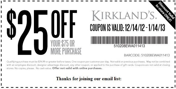 Get Kirkland's Coupon valid until January 2013 here: http://www.couponsinsider.com/25-kirklands-coupon-january-2013.html