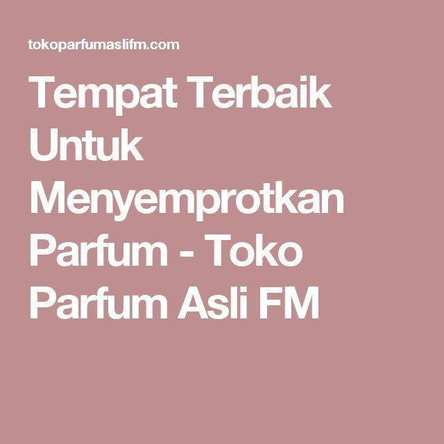 Tempat Terbaik Untuk Menyemprotkan Parfum - Toko Parfum Asli FM
