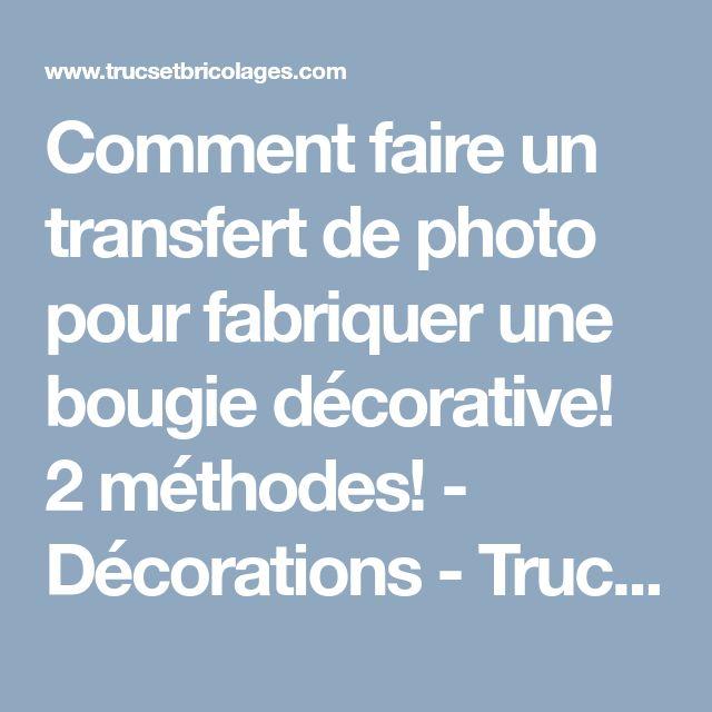 Comment faire un transfert de photo pour fabriquer une bougie décorative! 2 méthodes! - Décorations - Trucs et Bricolages