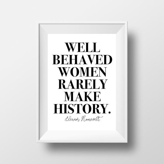 Well Behaved Women  Eleanor Roosevelt  Digital by SassMouthPrints  Well Behaved Women | Eleanor Roosevelt | Digital Print | Famous Quote | Feminist Art | Female Empowerment | Gift for Her | Printable Art