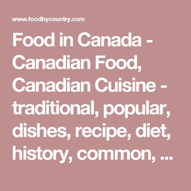Food in Canada - Canadian Food, Canadian Cuisine - traditional, popular, dishes, recipe, diet, history, common, meals, people, favorite
