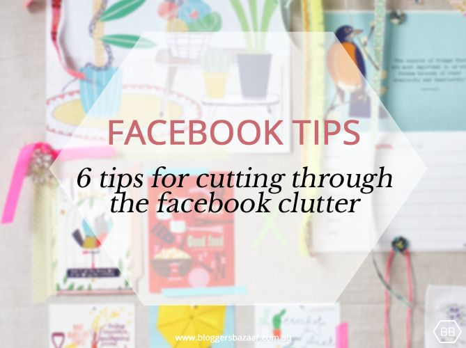 A guest blog post written by Social Concepts for Bloggers Bazaar. 6 tips to help you cut through the Facebook clutter - Bloggers Bazaar