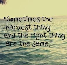 """Sometimes the hardest thing and the right thing are the same."" The"