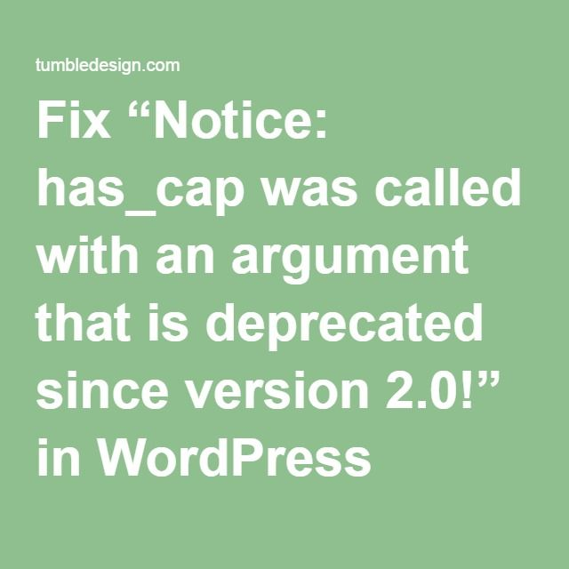 """Fix """"Notice: has_cap was called with an argument that is deprecated since version 2.0!"""" in WordPress"""
