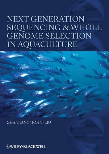 Next Generation Sequencing and Whole Genome Selection in Aquaculture by Zhanjiang (John) Liu. $71.47