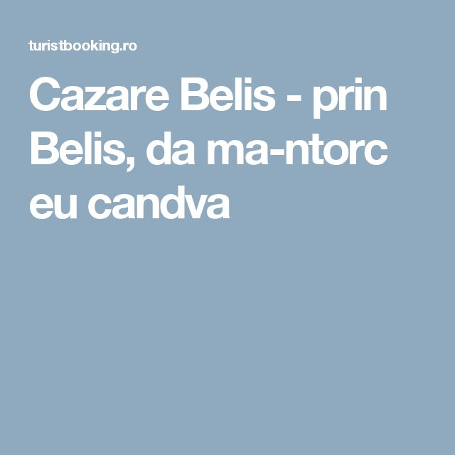Cazare Belis - prin Belis, da ma-ntorc eu candva
