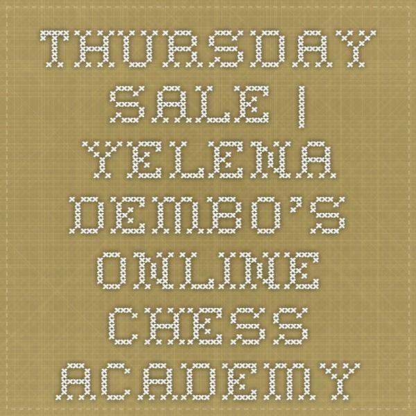 Thursday Sale | Yelena Dembo's Online Chess Academy