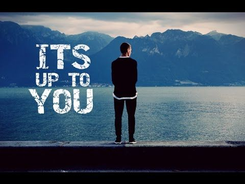 ITS UP TO YOU - Motivational Video - YouTube