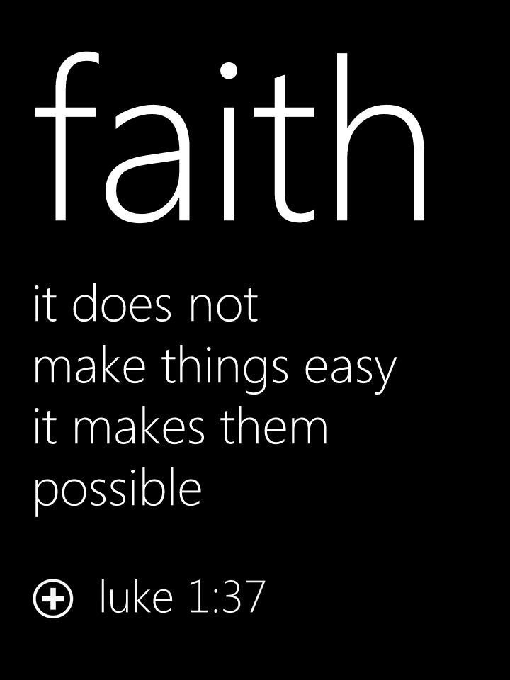"Faith  ""it does not make things easy it makes them possible"" Luke 1:37"