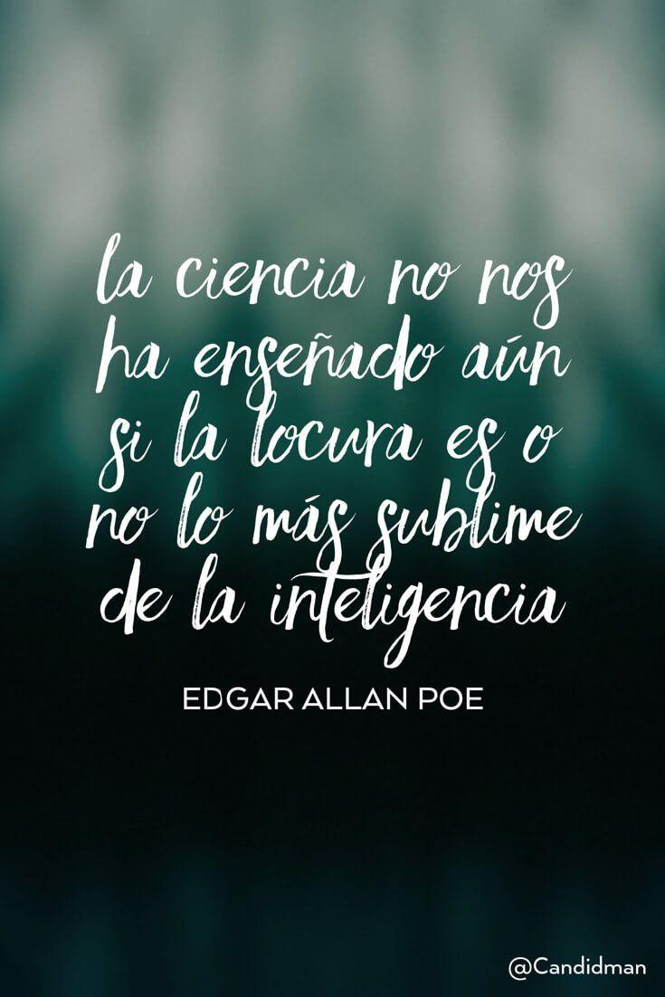 La ciencia no nos ha enseñado aún si la locura es o no lo más sublime de la inteligencia.  Edgar Allan Poe  @Candidman     #Frases Frases Celebres Candidman Ciencia Edgar Allan Poe Inteligencia Locura @candidman