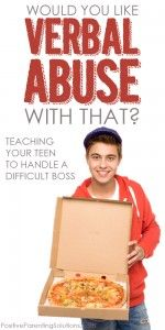 Would you like verbal abuse with that? Teaching your teen to handle a difficult boss - Positive Parenting Solutions