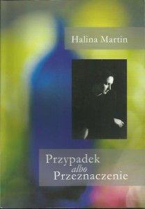 Halina Martin Przypadek albo Przeznaczenie Warszawa 2007 Wydawnictwo TOMIKO